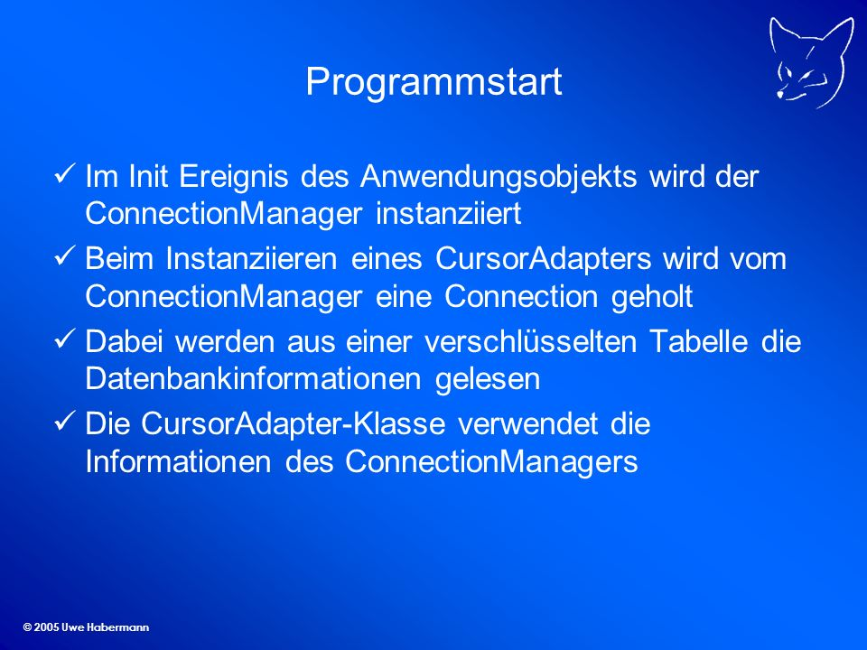 © 2005 Uwe Habermann Programmstart Im Init Ereignis des Anwendungsobjekts wird der ConnectionManager instanziiert Beim Instanziieren eines CursorAdapt