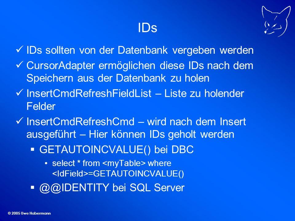 © 2005 Uwe Habermann IDs IDs sollten von der Datenbank vergeben werden CursorAdapter ermöglichen diese IDs nach dem Speichern aus der Datenbank zu hol