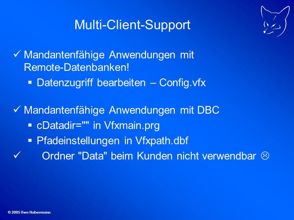 © 2005 Uwe Habermann Multi-Client-Support Mandantenfähige Anwendungen mit Remote-Datenbanken! Datenzugriff bearbeiten – Config.vfx Mandantenfähige Anw
