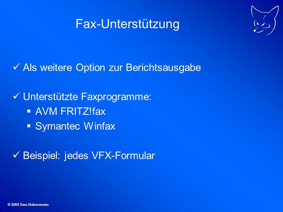 © 2005 Uwe Habermann Fax-Unterstützung Als weitere Option zur Berichtsausgabe Unterstützte Faxprogramme: AVM FRITZ!fax Symantec Winfax Beispiel: jedes