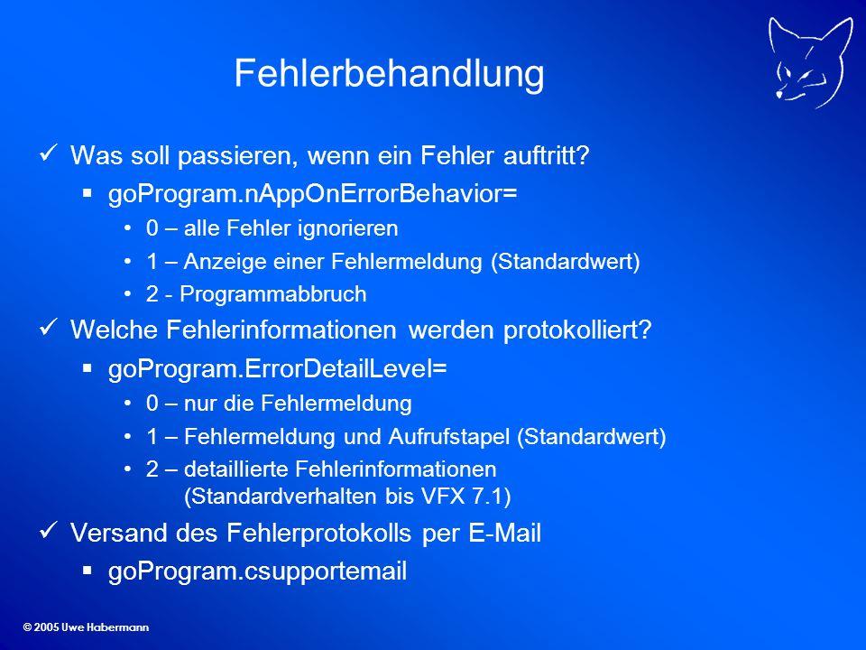 © 2005 Uwe Habermann Fehlerbehandlung Was soll passieren, wenn ein Fehler auftritt? goProgram.nAppOnErrorBehavior= 0 – alle Fehler ignorieren 1 – Anze