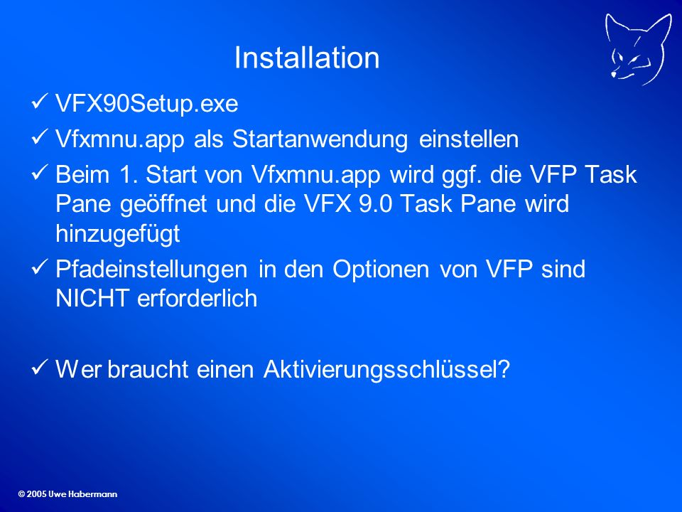 © 2005 Uwe Habermann Produktaktivierung VFX 8.0-Anwendungen können mit einem Aktivierungsschlüssel geschützt werden Getrennter Schutz für bis zu 32 Module einer Anwendung Die zur Erstellung des Installationsschlüssels verwendeten Kriterien können je Anwendung vom Entwickler festgelegt werden
