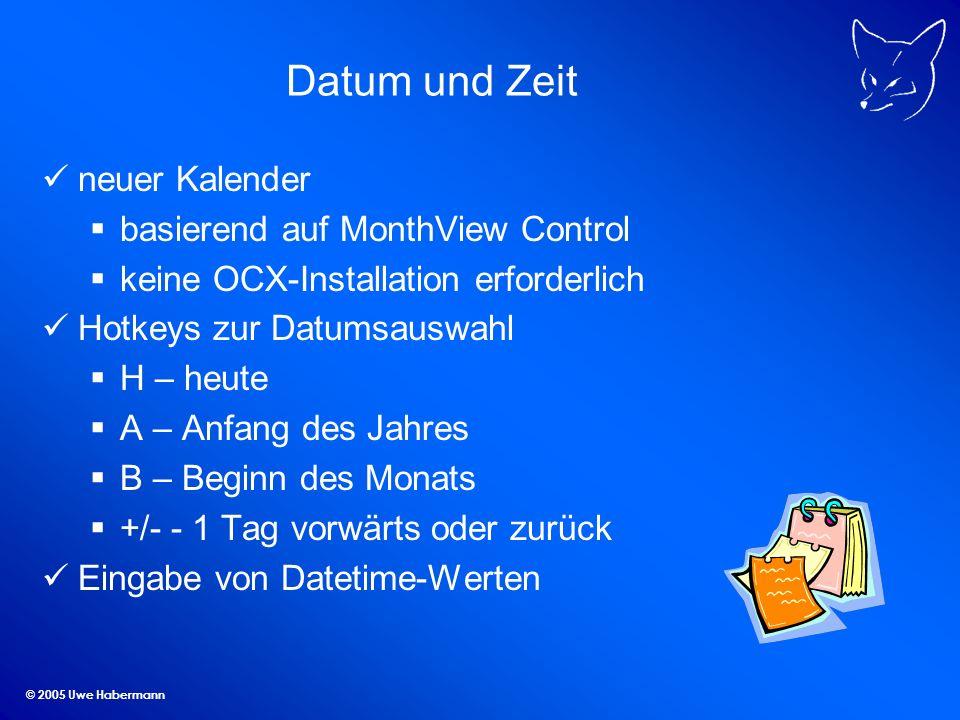 © 2005 Uwe Habermann Datum und Zeit neuer Kalender basierend auf MonthView Control keine OCX-Installation erforderlich Hotkeys zur Datumsauswahl H – h