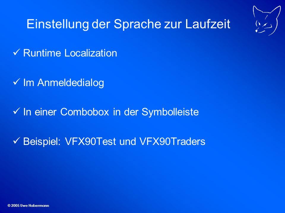 © 2005 Uwe Habermann Einstellung der Sprache zur Laufzeit Runtime Localization Im Anmeldedialog In einer Combobox in der Symbolleiste Beispiel: VFX90T