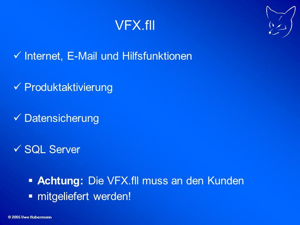 © 2005 Uwe Habermann VFX.fll Internet, E-Mail und Hilfsfunktionen Produktaktivierung Datensicherung SQL Server Achtung: Die VFX.fll muss an den Kunden