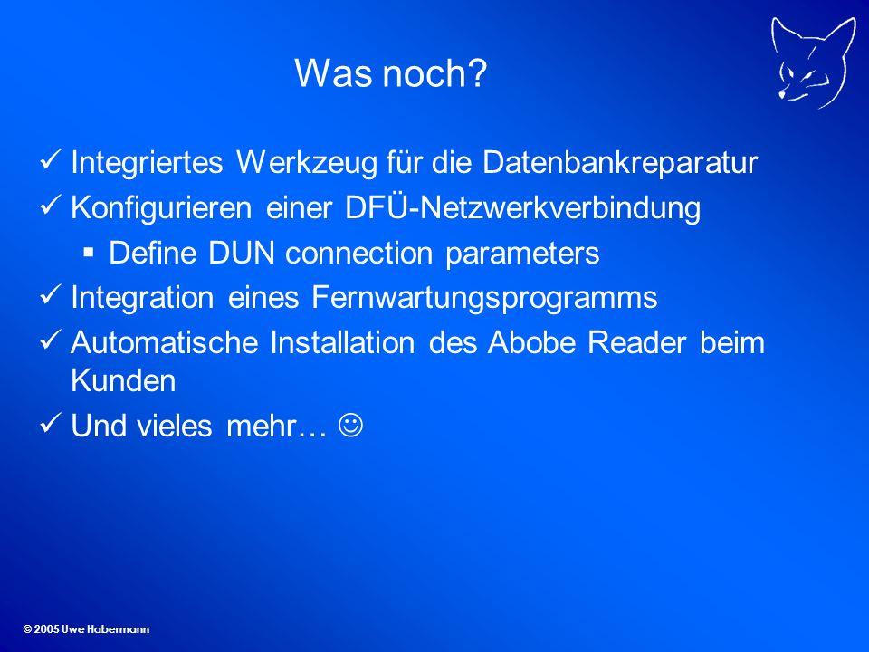 © 2005 Uwe Habermann Was noch? Integriertes Werkzeug für die Datenbankreparatur Konfigurieren einer DFÜ-Netzwerkverbindung Define DUN connection param