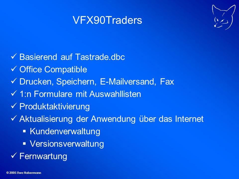 © 2005 Uwe Habermann VFX90Traders Basierend auf Tastrade.dbc Office Compatible Drucken, Speichern, E-Mailversand, Fax 1:n Formulare mit Auswahllisten