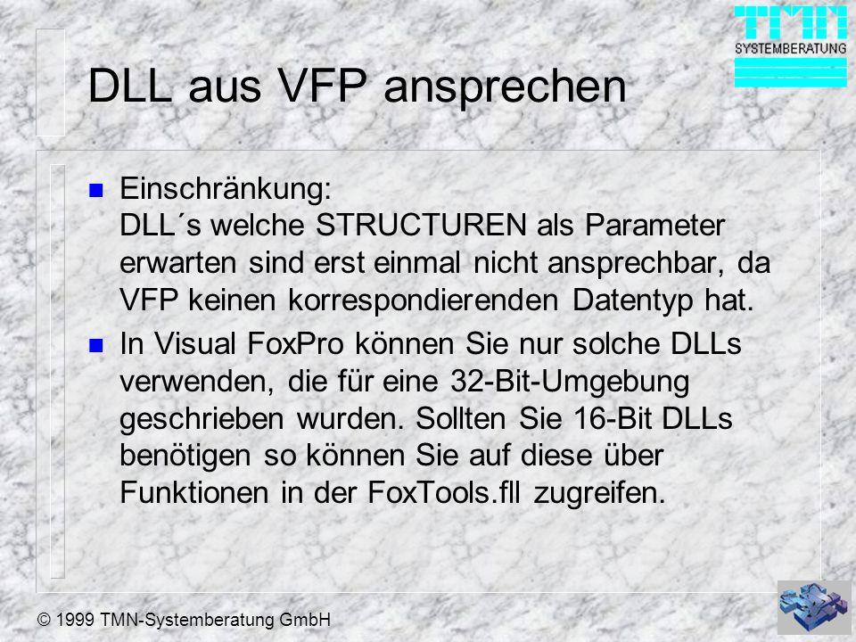 © 1999 TMN-Systemberatung GmbH DLL aus VFP ansprechen n Einschränkung: DLL´s welche STRUCTUREN als Parameter erwarten sind erst einmal nicht ansprechb