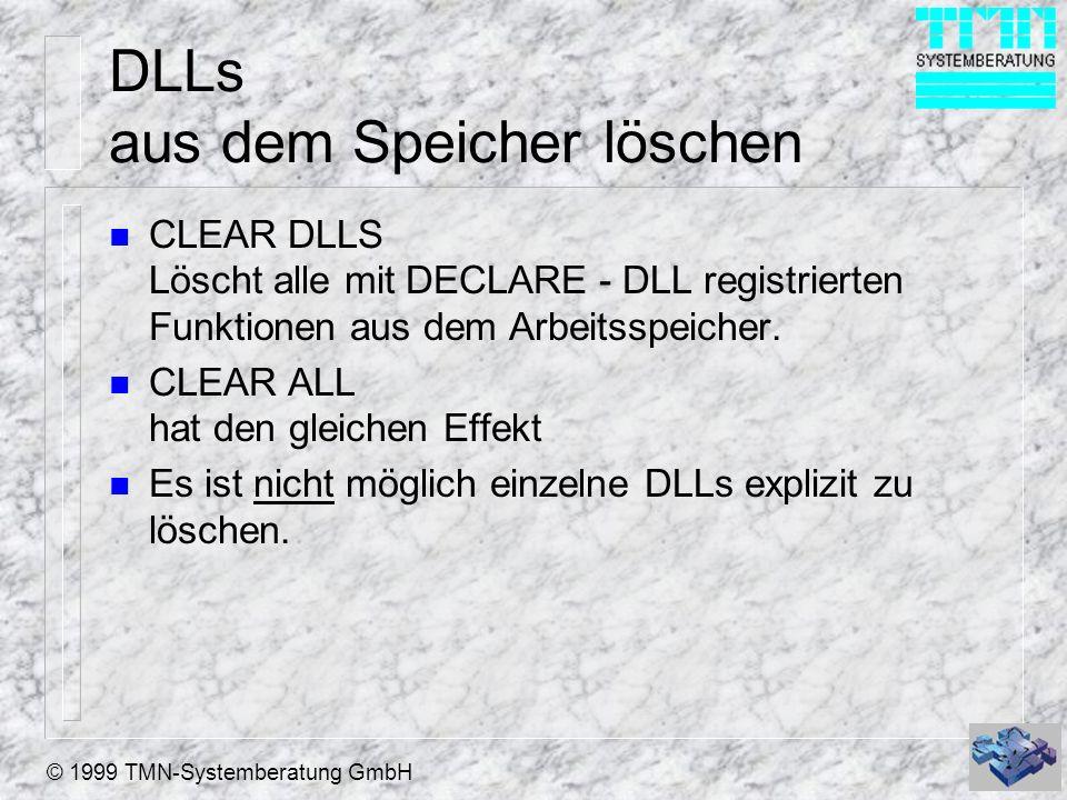 © 1999 TMN-Systemberatung GmbH DLLs aus dem Speicher löschen n CLEAR DLLS Löscht alle mit DECLARE - DLL registrierten Funktionen aus dem Arbeitsspeich