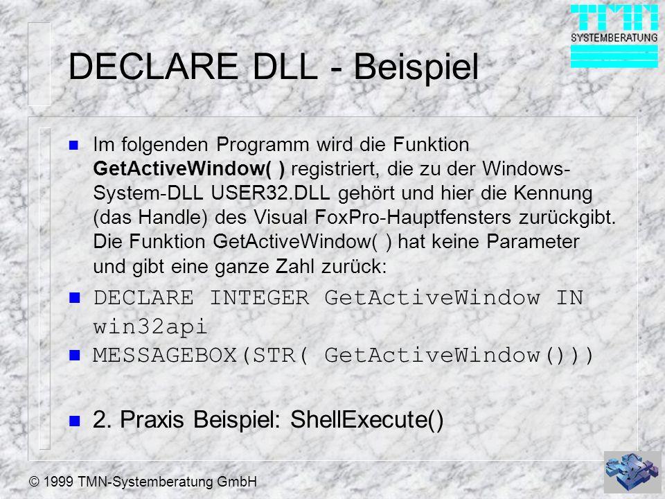 © 1999 TMN-Systemberatung GmbH DECLARE DLL - Beispiel n Im folgenden Programm wird die Funktion GetActiveWindow( ) registriert, die zu der Windows- Sy