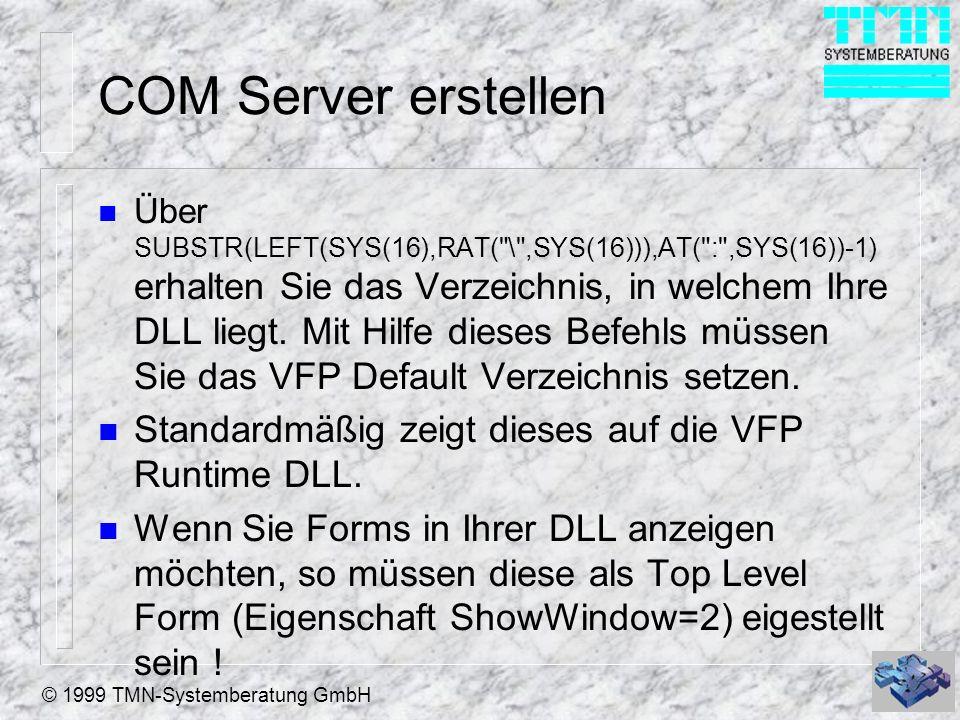 © 1999 TMN-Systemberatung GmbH COM Server erstellen n Über SUBSTR(LEFT(SYS(16),RAT(