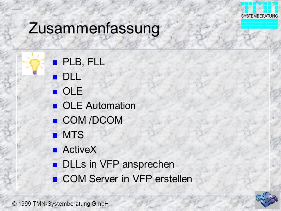 © 1999 TMN-Systemberatung GmbH Zusammenfassung n PLB, FLL n DLL n OLE n OLE Automation n COM /DCOM n MTS n ActiveX n DLLs in VFP ansprechen n COM Serv