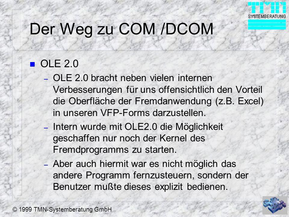 © 1999 TMN-Systemberatung GmbH Der Weg zu COM /DCOM n OLE 2.0 – OLE 2.0 bracht neben vielen internen Verbesserungen für uns offensichtlich den Vorteil