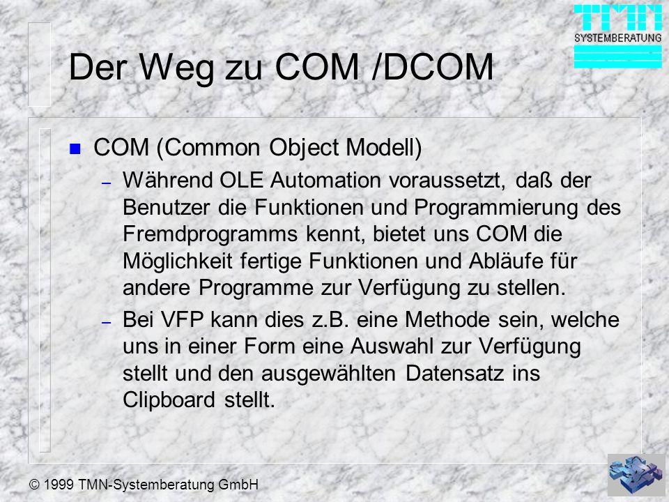 © 1999 TMN-Systemberatung GmbH Der Weg zu COM /DCOM n COM (Common Object Modell) – Während OLE Automation voraussetzt, daß der Benutzer die Funktionen