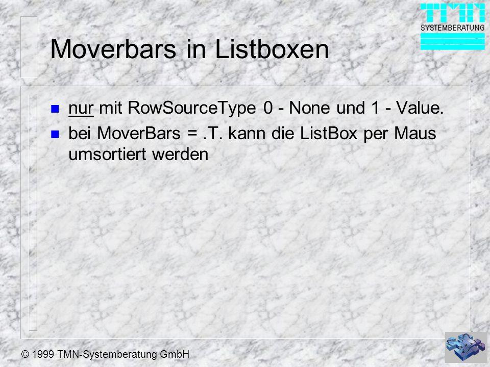 © 1999 TMN-Systemberatung GmbH Moverbars in Listboxen n nur mit RowSourceType 0 - None und 1 - Value.