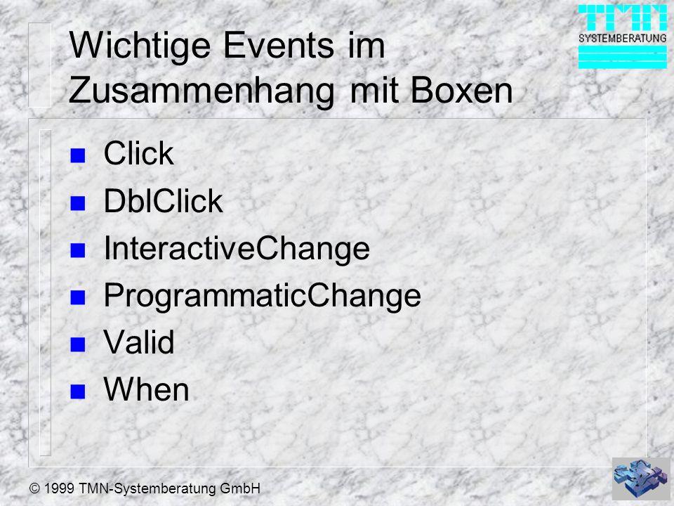 © 1999 TMN-Systemberatung GmbH Wichtige Events im Zusammenhang mit Boxen n Click n DblClick n InteractiveChange n ProgrammaticChange n Valid n When