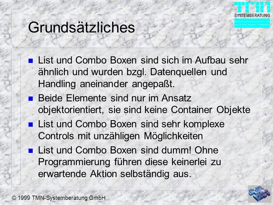 © 1999 TMN-Systemberatung GmbH Grundsätzliches n List und Combo Boxen sind sich im Aufbau sehr ähnlich und wurden bzgl.