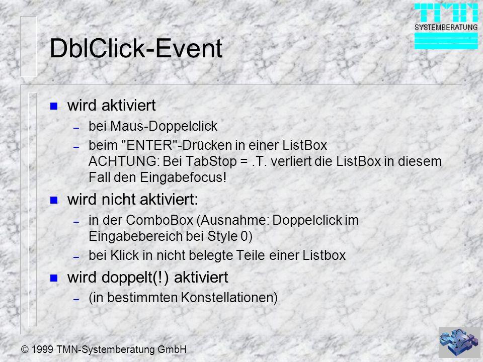 © 1999 TMN-Systemberatung GmbH DblClick-Event n wird aktiviert – bei Maus-Doppelclick – beim ENTER -Drücken in einer ListBox ACHTUNG: Bei TabStop =.T.
