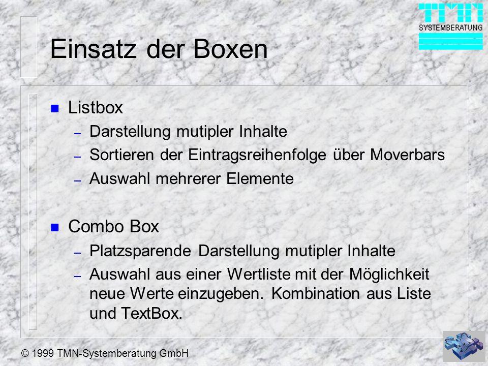 © 1999 TMN-Systemberatung GmbH RowSource Type-Datenquelle n 0 - keine Werte von per AddItem / AddListItem zuordnen n 1 - Values Hier geben Sie eine komplette Liste mit den Werten (Komma getrennt) an.