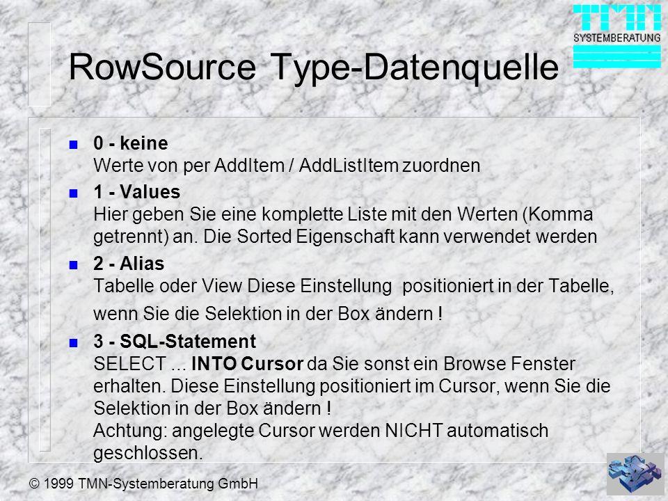 © 1999 TMN-Systemberatung GmbH RowSource Type-Datenquelle n 4 - QueryVFP Abfrage n 5 - ArrayAnzeige eines gefüllten Arrays n 6 - Feldliste Diese Einstellung positioniert in der Tabelle, wenn Sie die Selektion in der Box ändern .