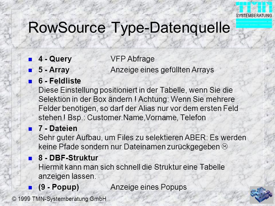 © 1999 TMN-Systemberatung GmbH Wie verwende ich die Boxen n Bei reiner Anzeige ohne Sorted, Mover können Sie bedenkenlos alle RowSourceTypes verwenden.