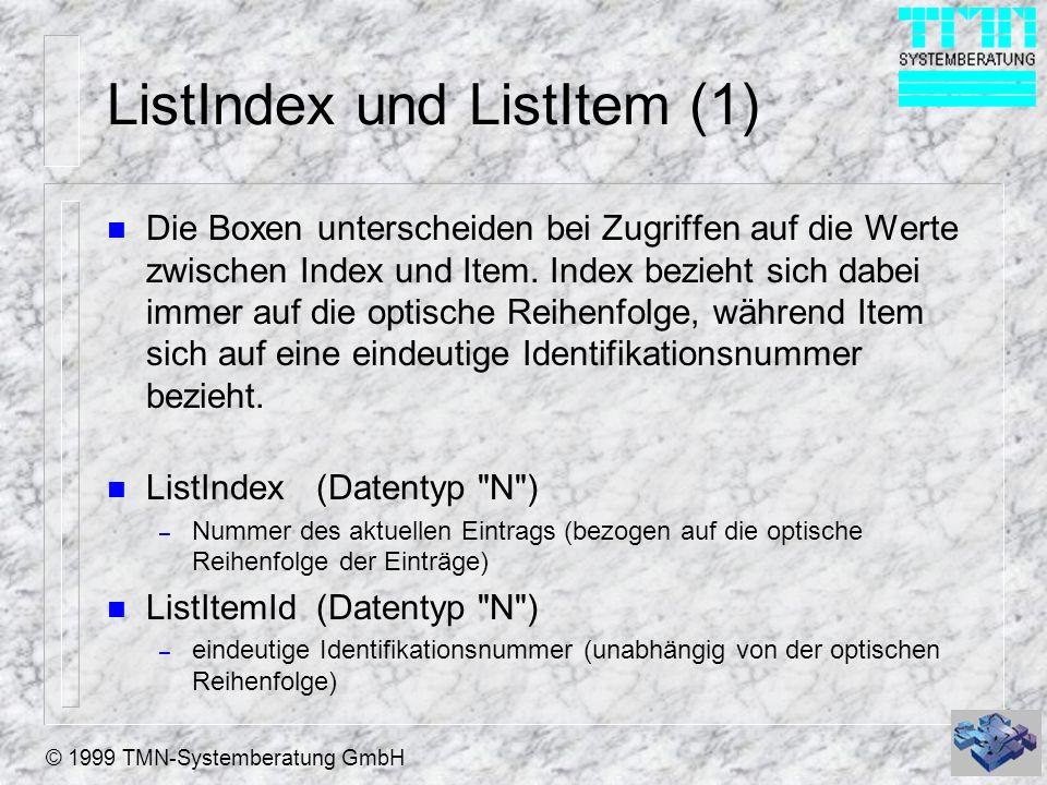 © 1999 TMN-Systemberatung GmbH ListIndex und ListItem (2) n Mit den Methoden ItemToIndex und IndexToItem können Sie die beiden Werte umrechnen.