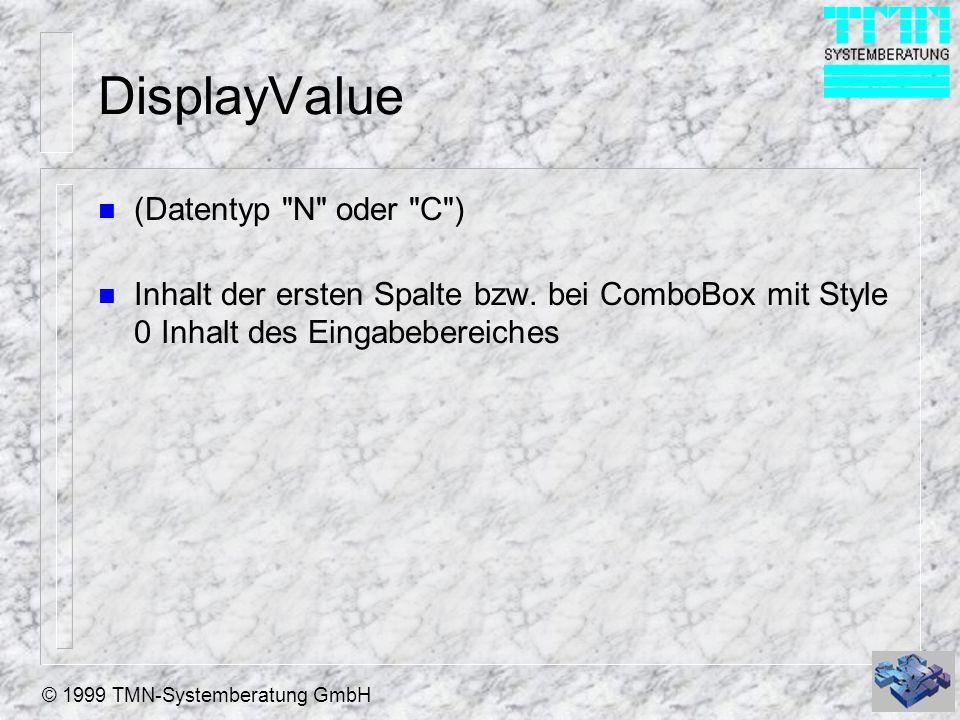 © 1999 TMN-Systemberatung GmbH Click-Event n wird aktiviert – bei Mausclick – beim tastaturgesteuerten Wandern in einer Listbox mit den Cursor-Tasten – (nicht dagegen bei HOME, END, PgUp, PgDn!) – beim ENTER -Drücken in aufgeklappter ComboBox n wird nicht aktiviert: – bei Klick in den ScrollBar – bei Klick in nicht belegte Teile einer Listbox n wird doppelt aktiviert – (in bestimmten Konstellationen)