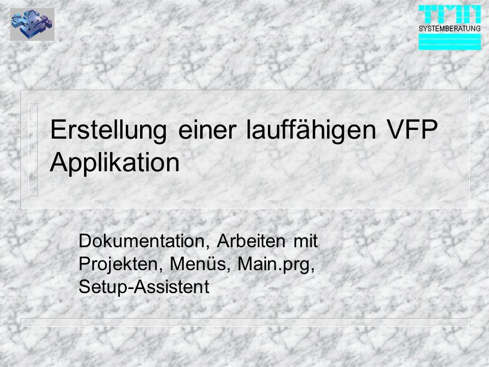 Erstellung einer lauffähigen VFP Applikation Dokumentation, Arbeiten mit Projekten, Menüs, Main.prg, Setup-Assistent