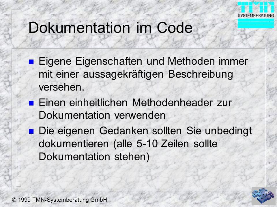 © 1999 TMN-Systemberatung GmbH Dokumentation im Code n Eigene Eigenschaften und Methoden immer mit einer aussagekräftigen Beschreibung versehen. n Ein