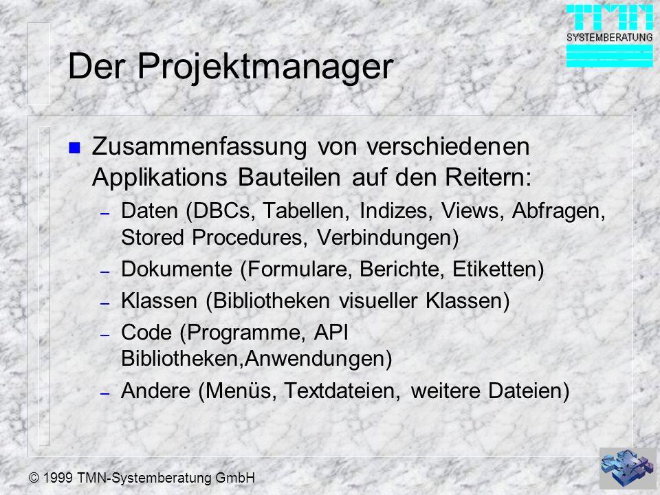 © 1999 TMN-Systemberatung GmbH Der Projektmanager n Zusammenfassung von verschiedenen Applikations Bauteilen auf den Reitern: – Daten (DBCs, Tabellen,