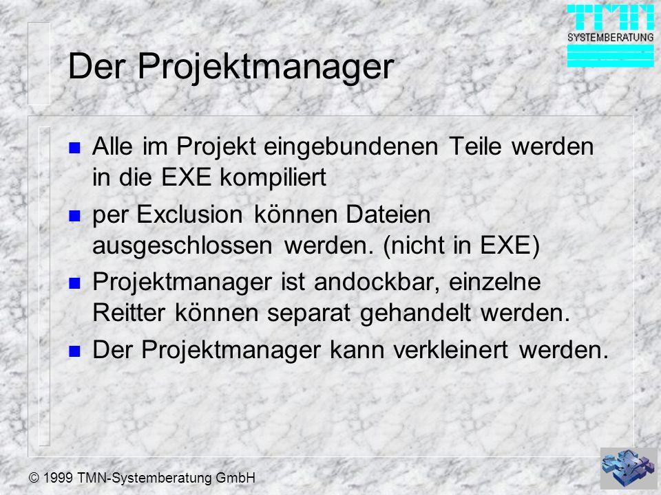 © 1999 TMN-Systemberatung GmbH Der Projektmanager n Alle im Projekt eingebundenen Teile werden in die EXE kompiliert n per Exclusion können Dateien au