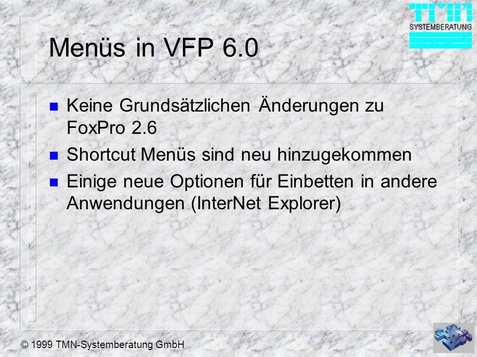 © 1999 TMN-Systemberatung GmbH Menüs in VFP 6.0 n Keine Grundsätzlichen Änderungen zu FoxPro 2.6 n Shortcut Menüs sind neu hinzugekommen n Einige neue