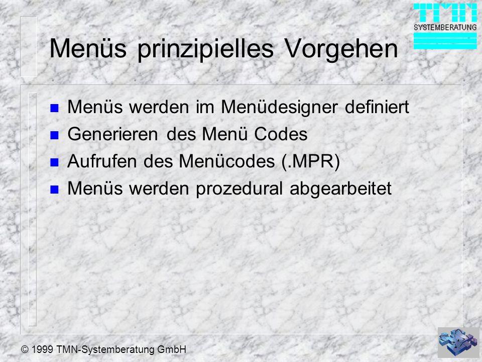 © 1999 TMN-Systemberatung GmbH Menüs prinzipielles Vorgehen n Menüs werden im Menüdesigner definiert n Generieren des Menü Codes n Aufrufen des Menüco