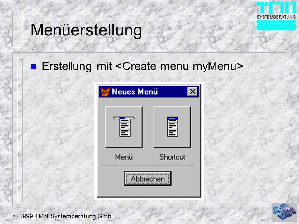 © 1999 TMN-Systemberatung GmbH Menüerstellung n Erstellung mit