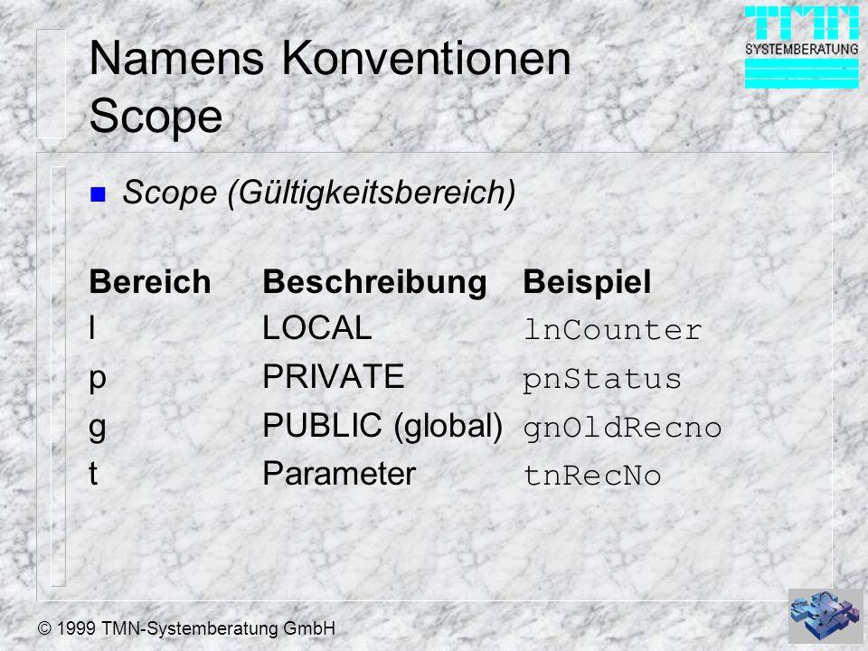 © 1999 TMN-Systemberatung GmbH Namens Konventionen Scope n Scope (Gültigkeitsbereich) BereichBeschreibungBeispiel lLOCAL lnCounter pPRIVATE pnStatus g
