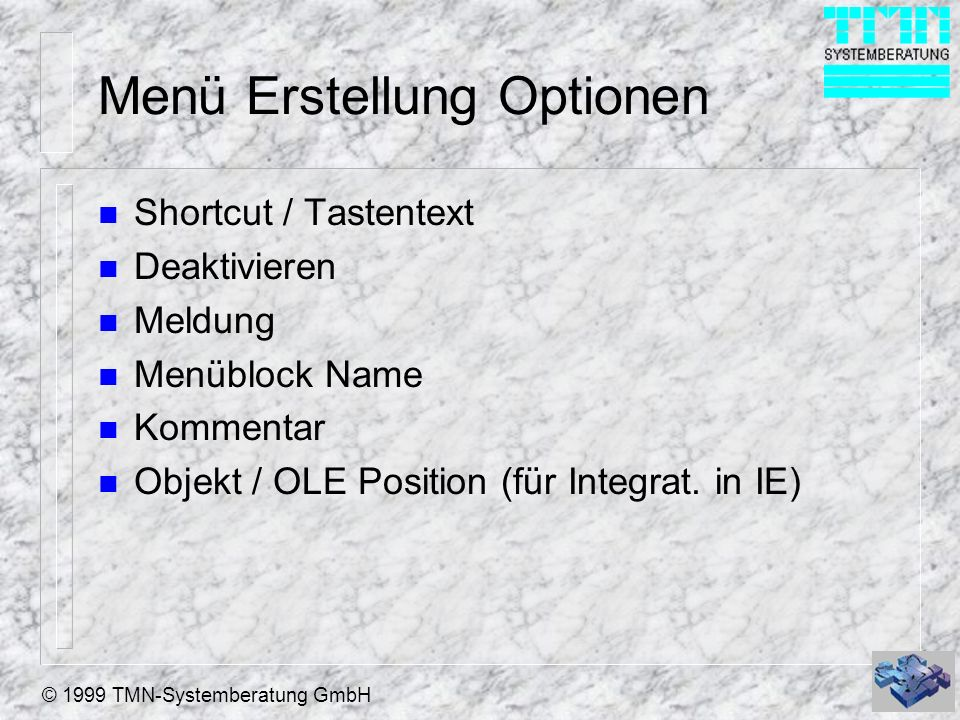© 1999 TMN-Systemberatung GmbH Menü Erstellung Optionen n Shortcut / Tastentext n Deaktivieren n Meldung n Menüblock Name n Kommentar n Objekt / OLE P