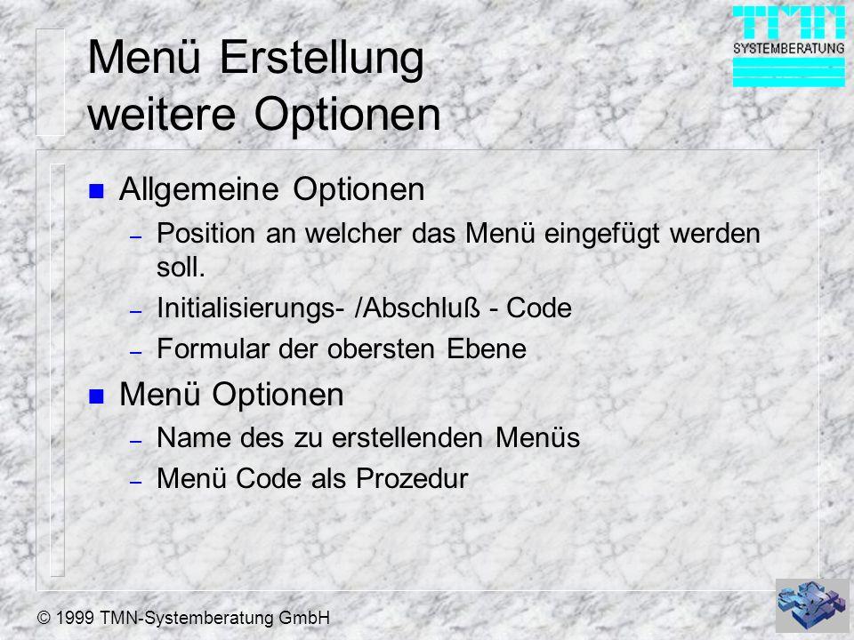 © 1999 TMN-Systemberatung GmbH Menü Erstellung weitere Optionen n Allgemeine Optionen – Position an welcher das Menü eingefügt werden soll. – Initiali