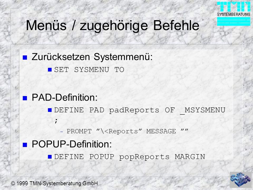 © 1999 TMN-Systemberatung GmbH Menüs / zugehörige Befehle n Zurücksetzen Systemmenü: n SET SYSMENU TO n PAD-Definition: n DEFINE PAD padReports OF _MS