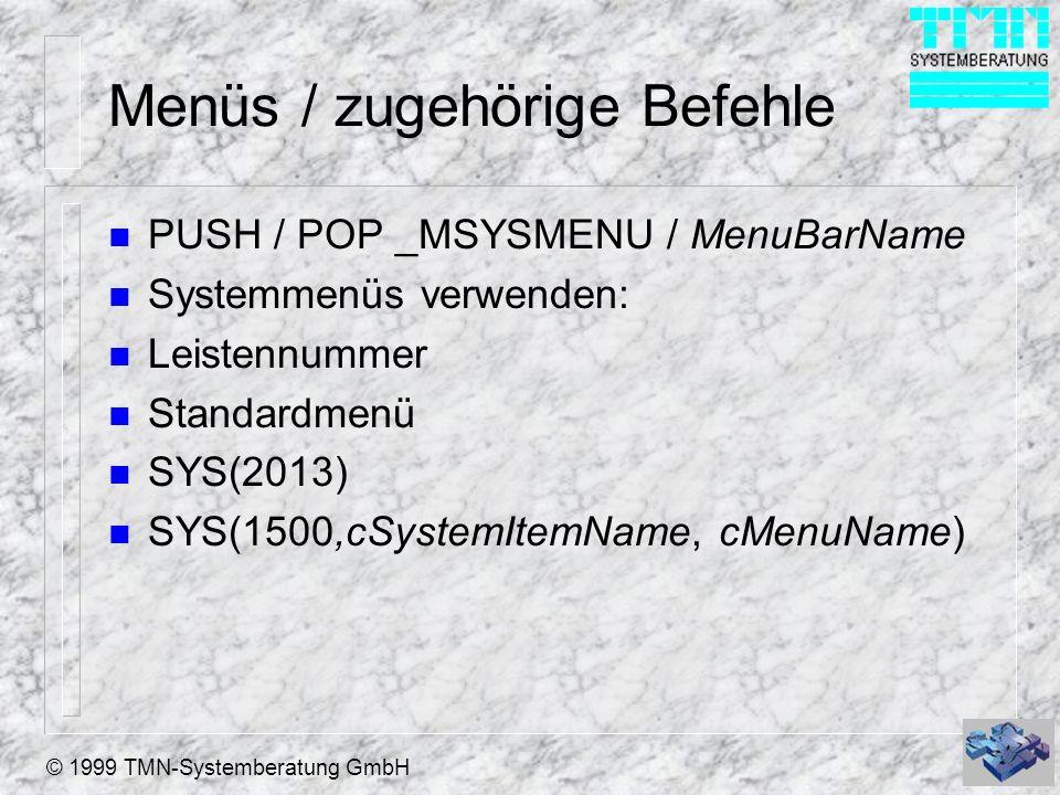 © 1999 TMN-Systemberatung GmbH Menüs / zugehörige Befehle n PUSH / POP _MSYSMENU / MenuBarName n Systemmenüs verwenden: n Leistennummer n Standardmenü