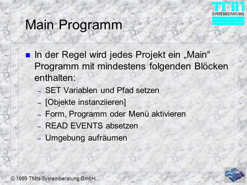 © 1999 TMN-Systemberatung GmbH Main Programm n In der Regel wird jedes Projekt ein Main Programm mit mindestens folgenden Blöcken enthalten: – SET Var