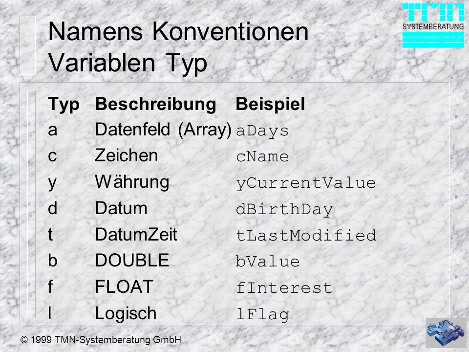 © 1999 TMN-Systemberatung GmbH Namens Konventionen Variablen Typ TypBeschreibungBeispiel aDatenfeld (Array) aDays cZeichen cName yWährung yCurrentValu