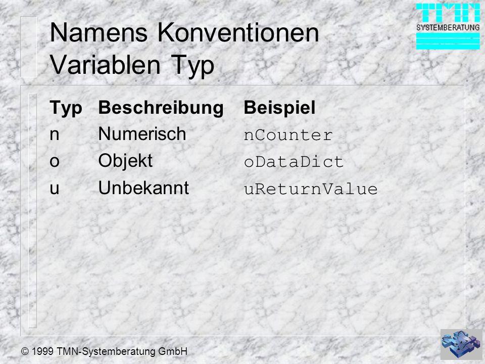 © 1999 TMN-Systemberatung GmbH Namens Konventionen Variablen Typ TypBeschreibungBeispiel nNumerisch nCounter oObjekt oDataDict uUnbekannt uReturnValue