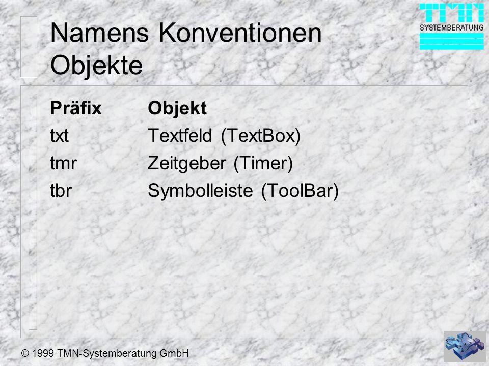 © 1999 TMN-Systemberatung GmbH Namens Konventionen Objekte PräfixObjekt txtTextfeld (TextBox) tmrZeitgeber (Timer) tbrSymbolleiste (ToolBar)