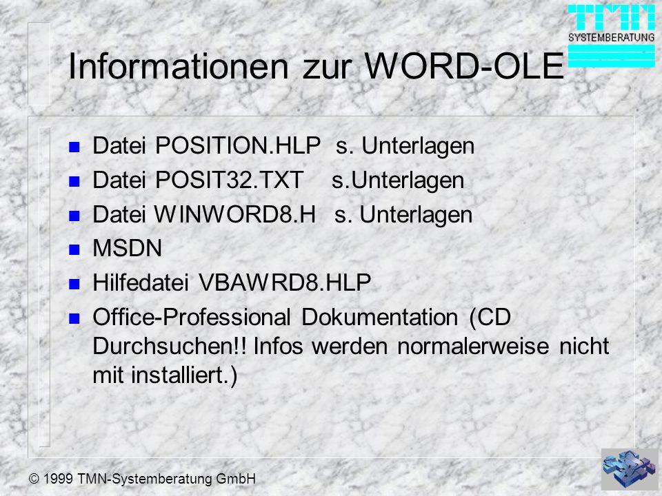 © 1999 TMN-Systemberatung GmbH Informationen zur WORD-OLE n Datei POSITION.HLP s. Unterlagen n Datei POSIT32.TXT s.Unterlagen n Datei WINWORD8.H s. Un