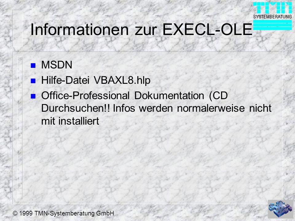 © 1999 TMN-Systemberatung GmbH Informationen zur EXECL-OLE n MSDN n Hilfe-Datei VBAXL8.hlp n Office-Professional Dokumentation (CD Durchsuchen!! Infos