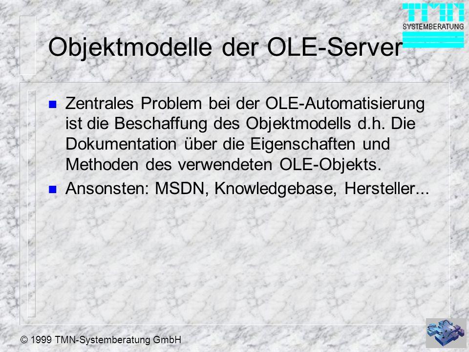 © 1999 TMN-Systemberatung GmbH Objektmodelle der OLE-Server n Zentrales Problem bei der OLE-Automatisierung ist die Beschaffung des Objektmodells d.h.