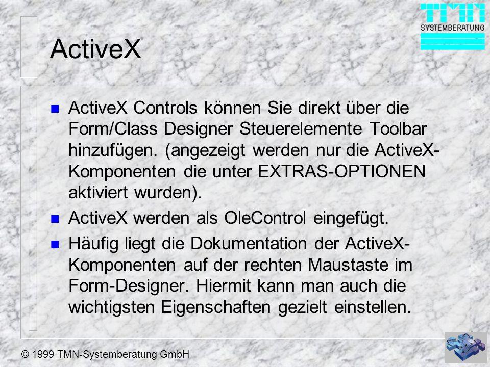© 1999 TMN-Systemberatung GmbH ActiveX n ActiveX Controls können Sie direkt über die Form/Class Designer Steuerelemente Toolbar hinzufügen. (angezeigt