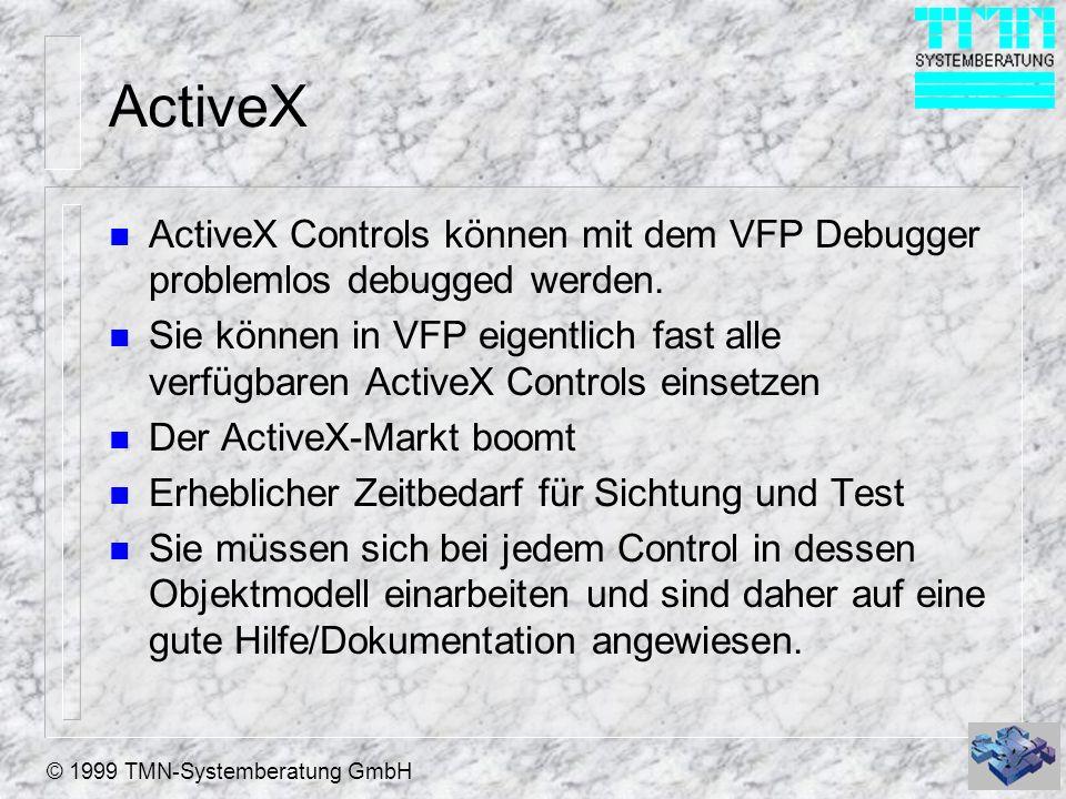 © 1999 TMN-Systemberatung GmbH ActiveX n ActiveX Controls können mit dem VFP Debugger problemlos debugged werden. n Sie können in VFP eigentlich fast