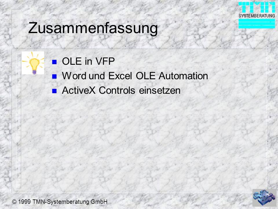 © 1999 TMN-Systemberatung GmbH Zusammenfassung n OLE in VFP n Word und Excel OLE Automation n ActiveX Controls einsetzen