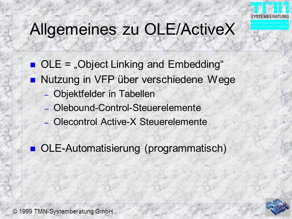© 1999 TMN-Systemberatung GmbH Allgemeines zu OLE/ActiveX n OLE = Object Linking and Embedding n Nutzung in VFP über verschiedene Wege – Objektfelder